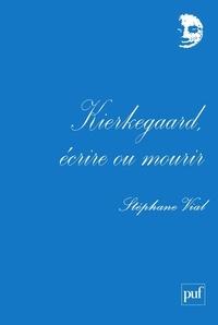 Stéphane Vial - Kierkegaard, écrire ou mourir.