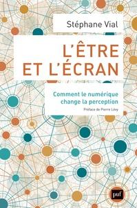 Stéphane Vial - L'être et l'écran - Comment le numérique change la perception.