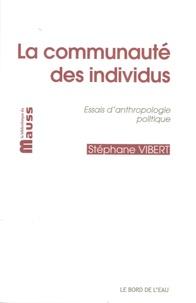Stéphane Vibert - La communauté des individus - Essais d'anthropologie politique.