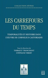 Stéphane Vibert - Les carrefours du temps. Temporalités et histoire dans l'œuvre de Cornelius Castoriadis.