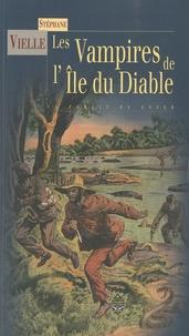 Stéphane Vielle - Les vampires de l'île du Diable - Un forçat en enfer.