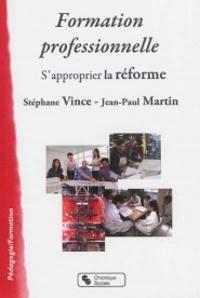 Stéphane Vince et Jean-Paul Martin - Formation professionnelle - S'approprier la réforme.