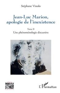 Stéphane Vinolo - Jean-Luc Marion, apologie de l'inexistence - Tome 2, Une phénoménologie discursive.