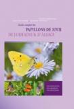Stéphane Vitzthum et Jean-Yves Nogret - Guide complet des papillons de jour de Lorraine et d'Alsace.