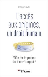 Stéphane Viville - L'accès aux origines, un droit humain - PMA et don de gamètes : faut-il lever l'anonymat ?.