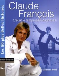 Stéphane Weiss - Claude François - C'était le temps des Magnolias.