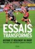 Stéphane Weiss - Essais transformés - Histoire et réglement du rugby, portraits des meilleurs joueurs français.