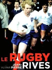 Stéphane Weiss et Olivier Villepreux - Le rugby vu par Jean-Pierre Rives.