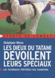 Stéphane Weiss - Les dieux du tatami dévoilent leurs spéciaux - Les techniques préférées des champions.