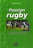 Stéphane Weiss - Passion rugby - Révélations et confidences de quelques rugbymen implacables.