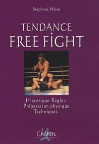 Stéphane Weiss - Tendance Free Fight - Historique, Règles, Préparation physique, Techniques.