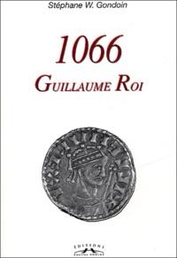 Stéphane-William Gondoin - 1066 Guillaume roi.