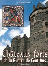 Stéphane-William Gondoin - Châteaux forts de la guerre de Cent Ans.