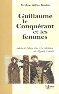 Stéphane-William Gondoin - Guillaume le Conquérant et les femmes.
