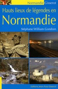 Stéphane-William Gondoin - Hauts lieux de légendes en Normandie.