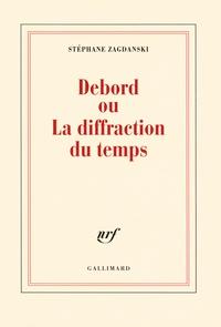 Stéphane Zagdanski - Debord ou La diffraction du temps.