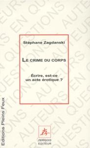 Stéphane Zagdanski - Le crime du corps - Écrire, est-ce un acte érotique ?.