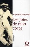 Stéphane Zagdanski - Les joies de mon corps - Florilège.