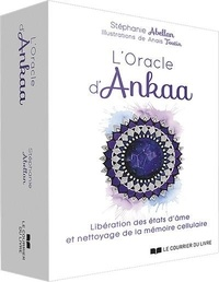 Stéphanie Abellan - L'oracle d'Ankaa - Libération des états d'âme et nettoyage de la mémoire cellulaire. Avec 52 cartes.