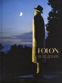 Stéphanie Angelroth et Isabelle Douillet-De Pange - Folon - La sculpture.