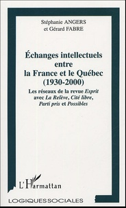 Stéphanie Angers et Gérard Fabre - Echanges intellectuels entre la France et le Québec 1930-2000 - Les réseaux de la revue Esprit avec La Relève, Cité libre, Parti pris et Possibles.