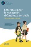 Stéphanie Anne Delcroix et Costantino Maeder - Littérature pour la jeunesse et dictature au XXe siècle - Entre histoire et fiction.