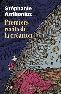 Les premiers récits de la création - Stéphanie Anthonioz |