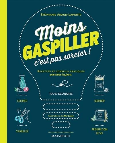 Stéphanie Araud-Laporte - Moins gaspiller c'est pas sorcier !.