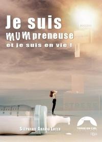 Stéphanie Araujo Loyer - Je suis mumpreneuse et je suis en vie !.