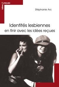 Identités lesbiennes- En finir avec les idées reçues - Stéphanie Arc |