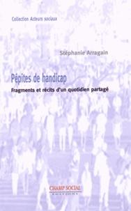 Stéphanie Arragain - Pépites de handicap - Fragments et récits d'un quotidien partagé.