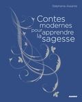 Stéphanie Assante - Contes modernes pour apprendre la sagesse.