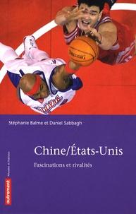 Stéphanie Balme et Daniel Sabbagh - Chine/Etats-Unis - Fascinations et rivalités.