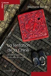 Stéphanie Balme - La tentation de la Chine - Nouvelles idées reçues sur un pays en mutation.