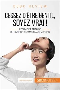 Stéphanie Banderier - Cessez d'être gentil, soyez vrai ! - Résumé et analyse du livre de Thomas d'Ansembourg.