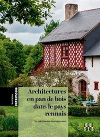 Stéphanie Bardel et Jean-Jacques Rioult - Architectures en pan de bois dans le pays rennais - Un patrimoine insoupçonné.