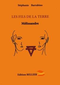 Stéphanie Barrabino - Les Fils de la terre Tome 1 : Mélissandre.