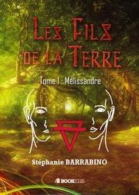 Stéphanie Barrabino - Les fils de la Terre : Tome 1 - Melissandre.