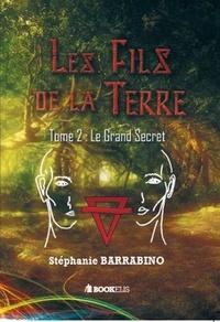 Stéphanie Barrabino - LES FILS DE LA TERRE - Tome 2 - Le grand secret.