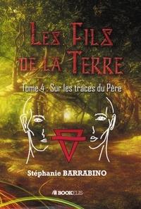 Stéphanie Barrabino - Les fils de la Terre - Tome 4.