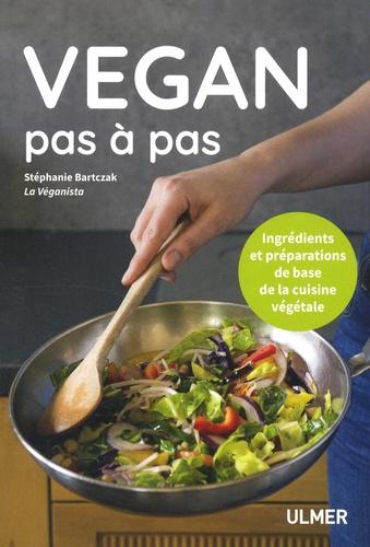 Stéphanie Bartczak - Vegan pas à pas - Ingrédients et préparations de base de la cuisine végétale.