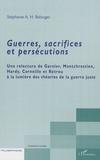 Stéphanie Bélanger - Guerres, sacrifices et persécutions - Une relecture de Garnier, Montchrestien, Hardy, Corneille et Rotrou à la lumière des théories de la guerre juste.