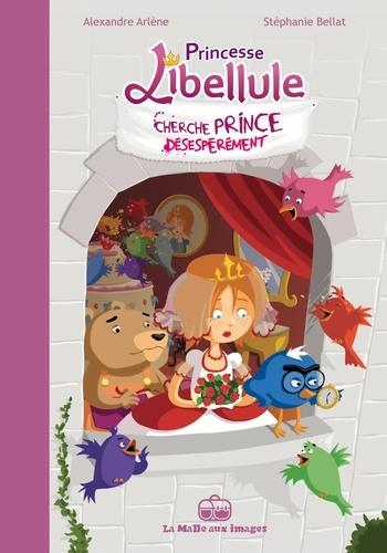 Stéphanie Bellat et Alexandre Arlène - Princesse Libellule Tome 1 : Princesse Libellule cherche prince désespérément.