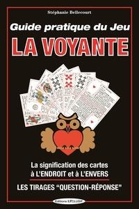 Stéphanie Bellecourt - Guide pratique du jeu la Voyante - La signification des 32 cartes à l'envers ou à l'endroit, les méthodes de tirages.