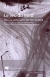 Stéphanie Bellemare-Page et Daniel Chartier - Le lieu du Nord - Vers une cartographie des lieux du Nord.