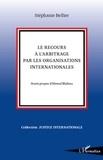 Stéphanie Bellier - Le recours à l'arbitrage par les organisations internationales.