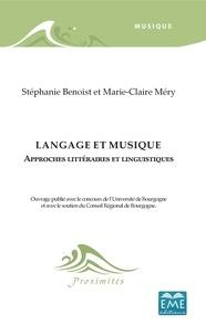 Stéphanie Benoist et Marie-Claire Méry - Langage et musique - Approches littéraires et linguistiques.