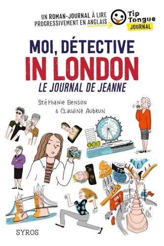 Moi, détective in London. Le journal de Jeanne