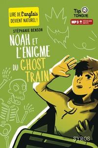 Stéphanie Benson - Noah et l'énigme du ghost train.