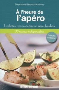 Stéphanie Béraud-Sudreau - A l'heure de l'apéro - Brochettes, verrines, tartines et autres bouchées.